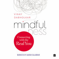 Mindfulness: Connecting with the Real You - Vinay Dabholkar