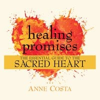 Healing Promises : The Essential Guide to the Sacred Heart - Anne Costa