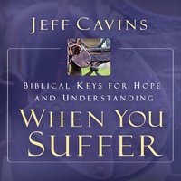 When You Suffer : Biblical Keys for Hope and Understanding - Scott Hahn, Jeff Cavins