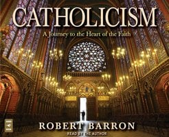 Catholicism: A Journey to the Heart of the Faith - Rev. Robert Barron