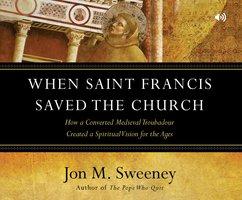 When Saint Francis Saved the Church - Jon M. Sweeney