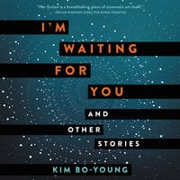 I'm Waiting for You and Other Stories - Kim Bo-Young