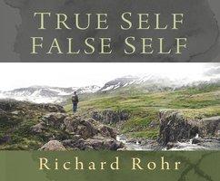 True Self False Self - O.F.M. Richard Rohr