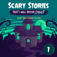 Scary Stories That I Will Never Forget: Short Scary Stories for Kids - Book 1 - Ken T Seth