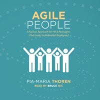 Agile People -A Radical Approach for HR and Managers: That Leads to Motivated Employees - Pia-Maria Thoren