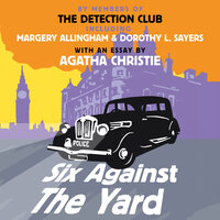 Six Against the Yard - Dorothy L. Sayers, Agatha Christie, Freeman Wills Crofts, Margery Allingham, The Detection Club, Ronald Knox