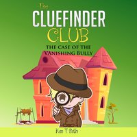 The Cluefinder Club: The Case Of The Vanishing Bully - Ken T Seth