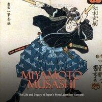 Miyamoto Musashi: The Life and Legacy of Japan's Most Legendary Samurai - Charles River Editors