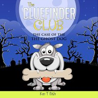 The Cluefinder Club: The Case of the Ghost Dog - Ken T Seth