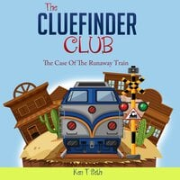 The Cluefinder Club: The Case Of The Runaway Train - Ken T Seth