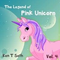 The Legend of The Pink Unicorn - Vol 4 : Bedtime Stories for Kids, Unicorn dream book, Bedtime Stories for Kids - Ken T Seth
