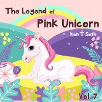 The Legend of The Pink Unicorn - Vol 7: Bedtime Stories for Kids, Unicorn dream book, Bedtime Stories for Kids - Ken T Seth