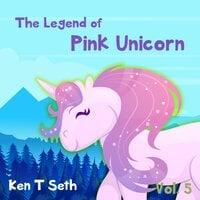 The Legend of The Pink Unicorn - Vol 5 : Bedtime Stories for Kids, Unicorn dream book, unicorn series - Ken T Seth