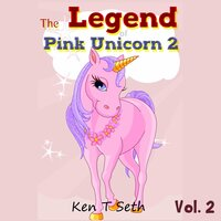 The Legend of Pink Unicorn 2 : Bedtime Stories for Kids, Unicorn dream book, Bedtime Stories for Kids - Ken T Seth