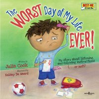 The Worst Day of My Life Ever!: My Story About Listening and Following Instructions…or Not! - Julia Cook