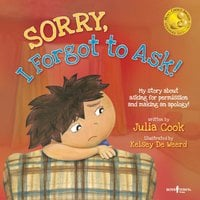 Sorry, I Forgot to Ask! - My Story About Asking for Permission and Making an Apology! - Julia Cook