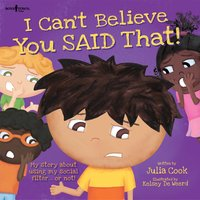 I Can't Believe You Said That!: My Story About Using My Social Filter….or Not! - Julia Cook
