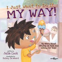 I Just Want to Do It My Way! - My Story About Asking for Help and Staying on Task - Julia Cook