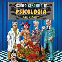 História bizarra da psicologia - Raquel Sodré
