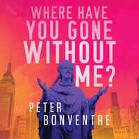 Where Have You Gone Without Me - Peter Bonventre