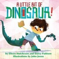 A Little Bit of Dinosaur - Darcy Pattison, Elleen Hutcheson