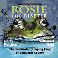 Rosie the Ribeter: The Celebrated Jumping Frog of Calavaras County - Darcy Pattison