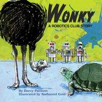 Wonky: A Robotics Club Story - Darcy Pattison