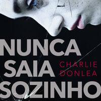 Nunca saia sozinho - Charlie Donlea