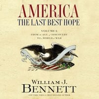 America: The Last Best Hope (Volume I) - From the Age of Discovery to a World at War - William J. Bennett