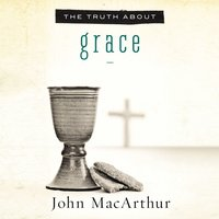 The Truth About Grace - John F. MacArthur