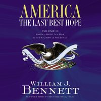 America: The Last Best Hope (Volume II) - From a World at War to the Triumph of Freedom - William J. Bennett