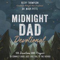 Midnight Dad Devotional: 100 Devotions and Prayers to Connect Dads Just Like You to the Father - Becky Thompson, Mark R. Pitts