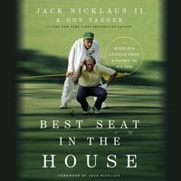 Best Seat in the House: 18 Golden Lessons from a Father to His Son - Don Yaeger, Jack Nicklaus II