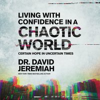 Living with Confidence in a Chaotic World - Certain Hope In Uncertain Times - David Jeremiah