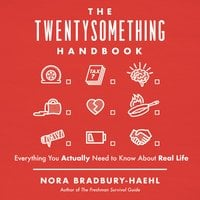 The Twentysomething Handbook - Everything You Actually Need to Know About Real Life - Nora Bradbury-Haehl
