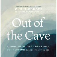 Out of the Cave: Stepping into the Light when Depression Darkens What You See - Chris Hodges