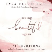 Seeing Beautiful Again - 50 Devotions to Find Redemption in Every Part of Your Story - Lysa TerKeurst