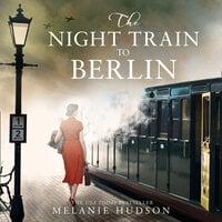 The Night Train to Berlin - Melanie Hudson