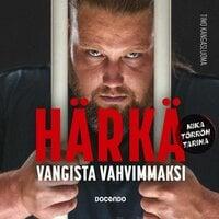 Härkä: Vangista vahvimmaksi - Timo Kangasluoma, Mika Törrö