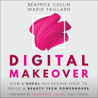 Digital Makeover: How L'Oréal Put People First to Build a Beauty Tech Powerhouse - Béatrice Collin, Marie Taillard