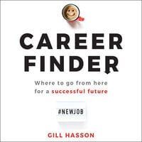 Career Finder : Where to go from here for a Successful Future - Gill Hasson