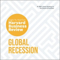 Global Recession: The Insights You Need from Harvard Business Review - Harvard Business Review