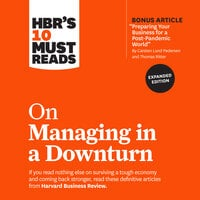 HBR's 10 Must Reads on Managing in a Downturn (Expanded Edition) - Harvard Business Review