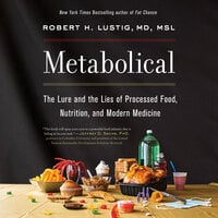 Metabolical: The Lure and the Lies of Processed Food, Nutrition, and Modern Medicine - Robert H. Lustig