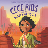 Cece Rios and the Desert of Souls - Kaela Rivera