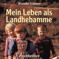 Mein Leben als Landhebamme - Rosalie Linner