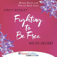 Fighting to be Free - Nie so geliebt - Kirsty Moseley