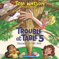 Trouble at Table 5 #5: Trouble to the Max - Tom Watson