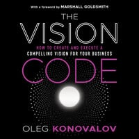 The Vision Code: How to Create and Execute a Compelling Vision for your Business - Oleg Konovalov