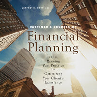 Rattiner's Secrets of Financial Planning : From Running Your Practice to Optimizing Your Client's Experience - Jeffrey H. Rattiner